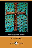 Christianity and History, J. Neville Figgis, 1409988694