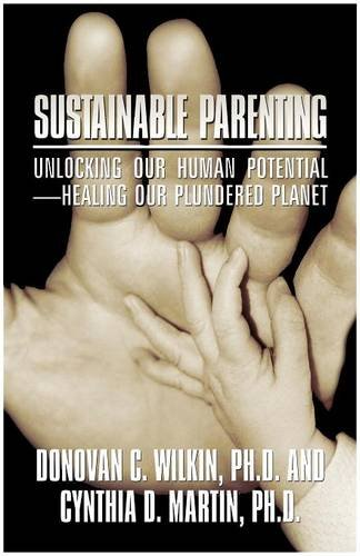Read Online Sustainable Parenting: Unlocking Our Human Potential - Healing Our Plundered Planet ebook
