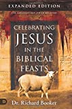 Celebrating Jesus in the Biblical Feasts Expanded Edition: Discovering Their Significance to You as a Christian