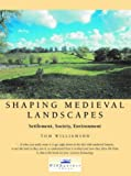 Shaping Medieval Landscapes: Settlement, Society, Environment (None)