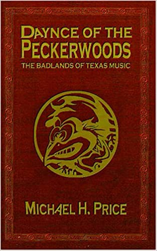 Daynce of the Peckerwoods: The Badlands of Texas Music