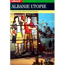 ALBANIE UTOPIE : HUIS CLOS DANS LES BALKANS