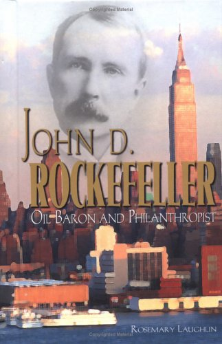 John D. Rockefeller: Oil Baron and Philanthropist (American Business Leaders) ebook