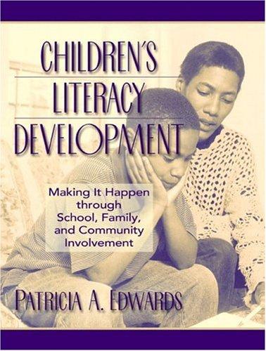 Children's Literacy Development: Making It Happen Through School, Family, and Community Involvement