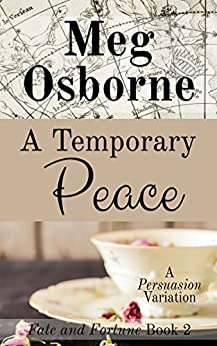 A Temporary Peace: A Persuasion Variation (Fate and Fortune Book 2) by [Osborne, Meg]