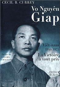 Vo Nguyên Giap - Viêt-nam, 1940-1975 : La Victoire à tout prix par Cecil B. Currey