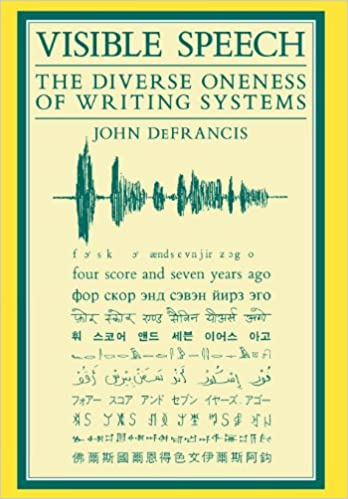 Visible Speech: The Diverse Oneness of Writing Systems (Asian Interactions and Comparisons)