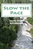img - for Slow the Pace: Short Story Anthology book / textbook / text book
