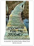 Strength for the Journey: A Guide to Spiritual Practice