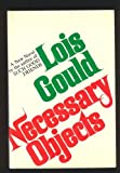 Necessary Objects, Lois Gould, 0394468473