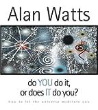 Do You Do It or Does It Do You?: How to Let the Universe Meditate You