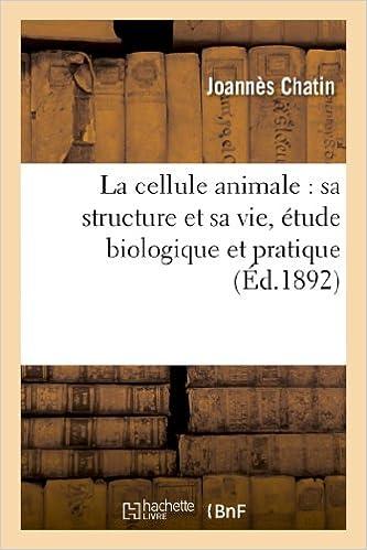 Download La cellule animale : sa structure et sa vie, étude biologique et pratique pdf epub