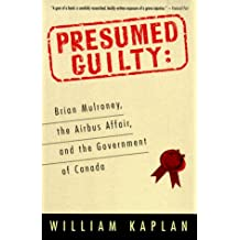 Presumed Guilty: Brian Mulroney, The Airbus Affair, and the Government of Canada