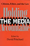 Holding the Media Accountable : Citizens, Ethics and the Law, , 0253213576