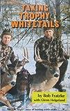 Taking Trophy Whitetails, Bob Fratzke, 0913305022
