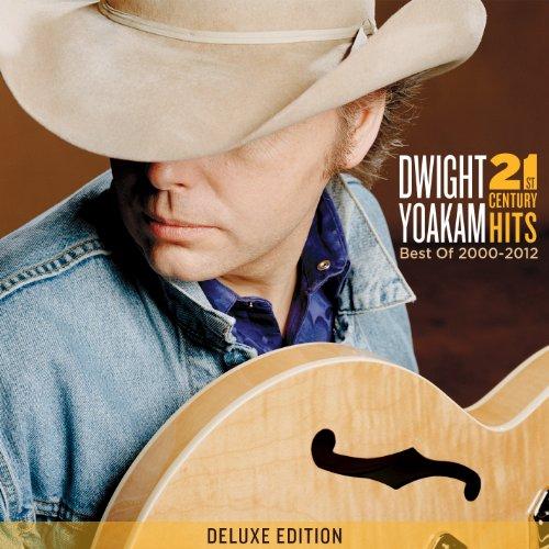 21st Century Hits: Best Of 2000 - 2012 (The Very Best Of Dwight Yoakam)