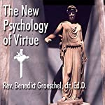 The New Psychology of Virtue | Benedict Groeschel