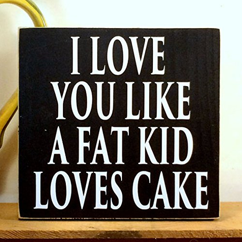 - WOODSIGNS QMSING I Love You Like A Fat Kid Loves Cake Interior Decorative Wooden Handcrafted Signs 7.28 x 7.28 inch