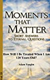 Kindle Store : How Will I Be Treated When I Am 120 Years Old? (Moments that Matter Book 25)