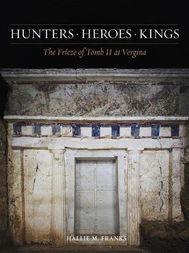 Hunters, Heroes, Kings: The Frieze of Tomb II at Vergina (Ancient Art and Architecture in Context) (The Art And Architecture Of Ancient Greece)