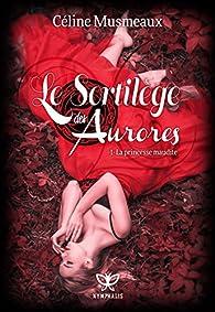 Le Sortilège des Aurores, tome 1 : La princesse maudite par Céline Musmeaux