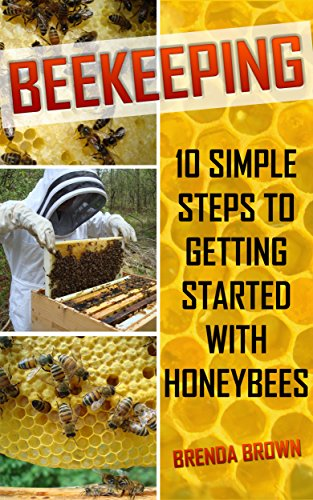 Beekeeping: 10 Simple Steps to Getting Started with Honeybees by [Brown, Brenda]