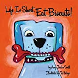 Life Is Short. Eat Biscuits!, Amy Jordan Smith, 1891661418