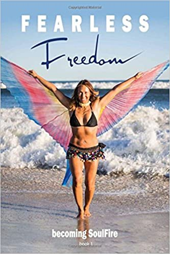 Fearless Freedom Becoming SoulFire: book one: Soul Fire