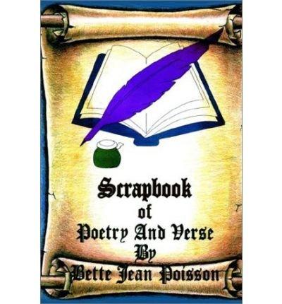Download [ Scrapbook of Poetry and Verse [ SCRAPBOOK OF POETRY AND VERSE BY Poisson, Bette Jean ( Author ) Aug-01-2002 ] By Poisson, Bette Jean ( Author ) [ 2002 ) [ Paperback ] ebook