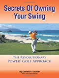 Secrets of Owning Your Swing, Edward A. Tischler, 1463412002