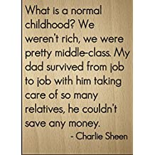 """What is a normal childhood? We weren't..."" quote by Charlie Sheen, laser engraved on wooden plaque - Size: 8""x10"""