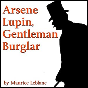 Arsene Lupin, Gentleman Burglar Audiobook