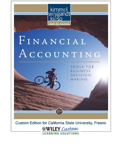 Financial Accounting: Tools for Business Decision Making Custom Edition for California State University, Fresno
