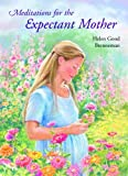 Meditations for the Expectant Mother, Helen G. Brenneman, 0836115678