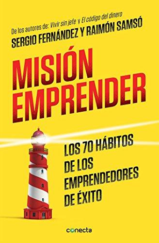 Misión emprender. Los 70 hábitos de los emprendedores de exito / Mission Enterprise: Mission Enterprise. The 70 Habits of Successful Entrepreneurs (Spanish Edition)