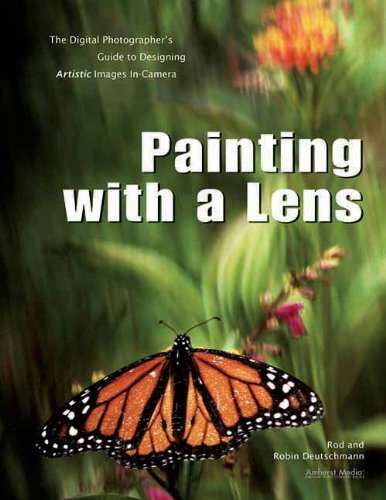 Painting with a Lens: The Digital Photographer's Guide to Designing Artistic Images In-Camera pdf