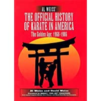 Al Weiss' the Official History of Karate in America: The Golden Age: 1968-1986