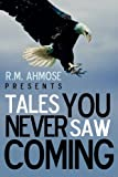 R M Ahmose Presents Tales You Never Saw Coming, R.M. Ahmose, 1440191506