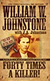 Forty Times a Killer, William W. Johnstone and J. A. Johnstone, 0786033444