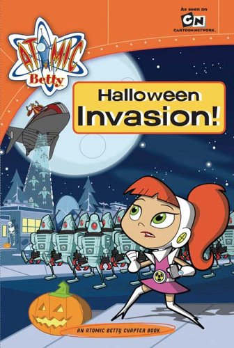 Halloween Invasion!: Atomic Betty Chapter Book #3 (Sonic X) -