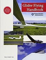 Glider Flying Handbook (Federal Aviation Administration): FAA-H-8083-13A