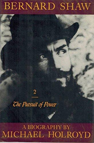 Bernard Shaw, Vol. 2: 1898-1918 - The Pursuit Of Power