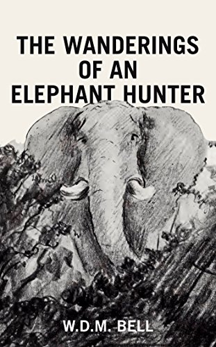 Amazon the wanderings of an elephant hunter ebook wdm the wanderings of an elephant hunter by bell wdm fandeluxe PDF