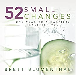 52 Small Changes: One Year to a Happier, Healthier You by [Blumenthal, Brett]