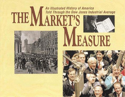 The Market's Measure: An Illustrated History of America Told Through the Dow Jones Industrial Average