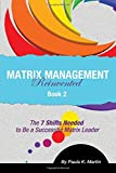 Matrix Management Reinvented (2) : Book 2 - The Seven Shifts Needed to be a Successful Matrix Leader, Martin, Paula, 1942165048