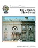 The Changing White House, Barbara Silberdick Feinberg, 0516216511