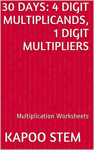 30 Multiplication Worksheets with 4-Digit Multiplicands, 1-Digit Multipliers: Math Practice Workbook (30 Days Math Multiplication Series) (English Edition)