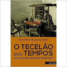 O Tecelão dos Tempos (Novos Ensaios de Teoria da História
