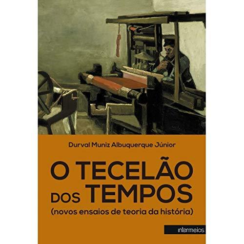 O Tecelão dos Tempos (Novos Ensaios de Teoria da História)